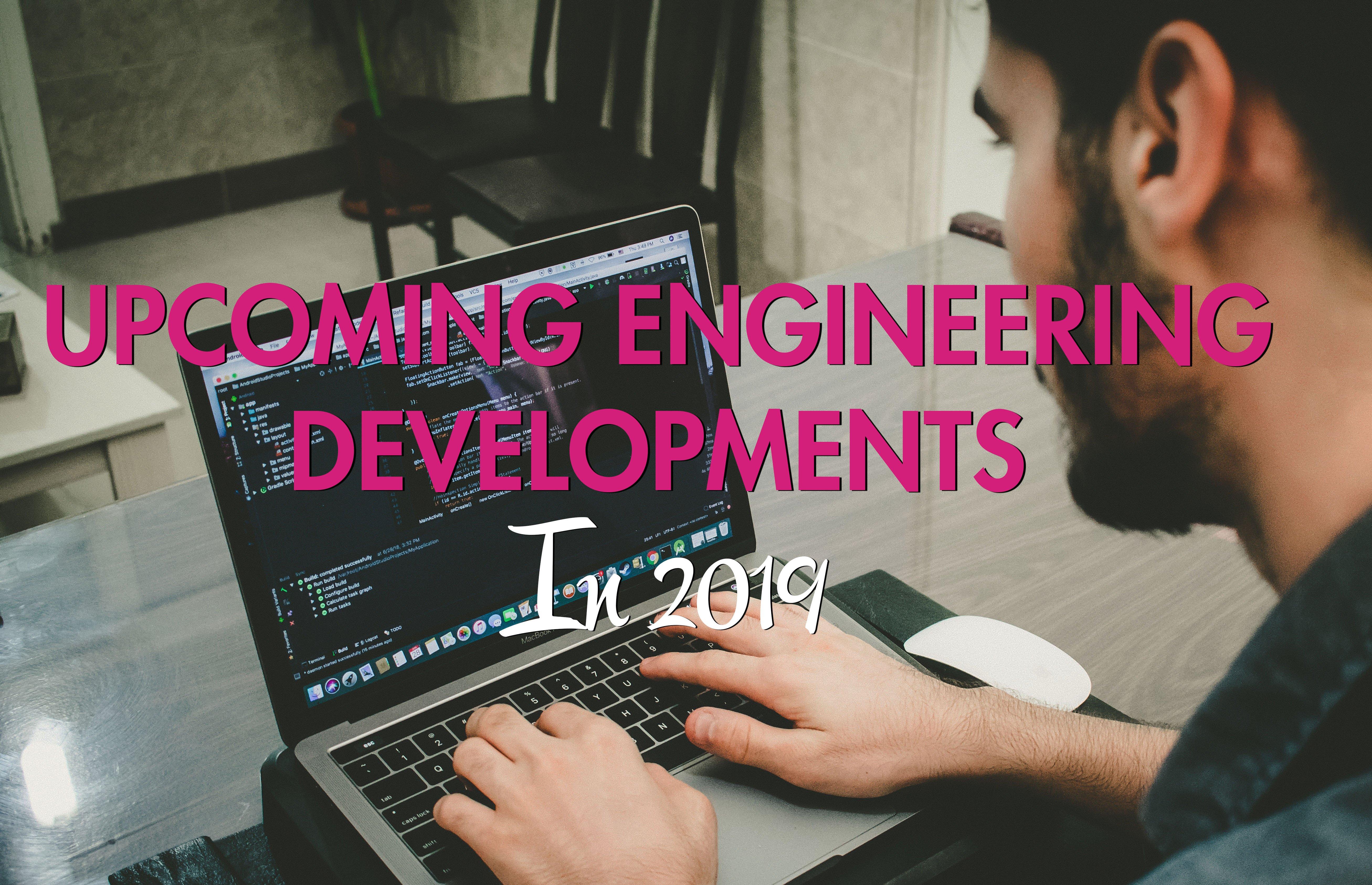 enginering developments 2019