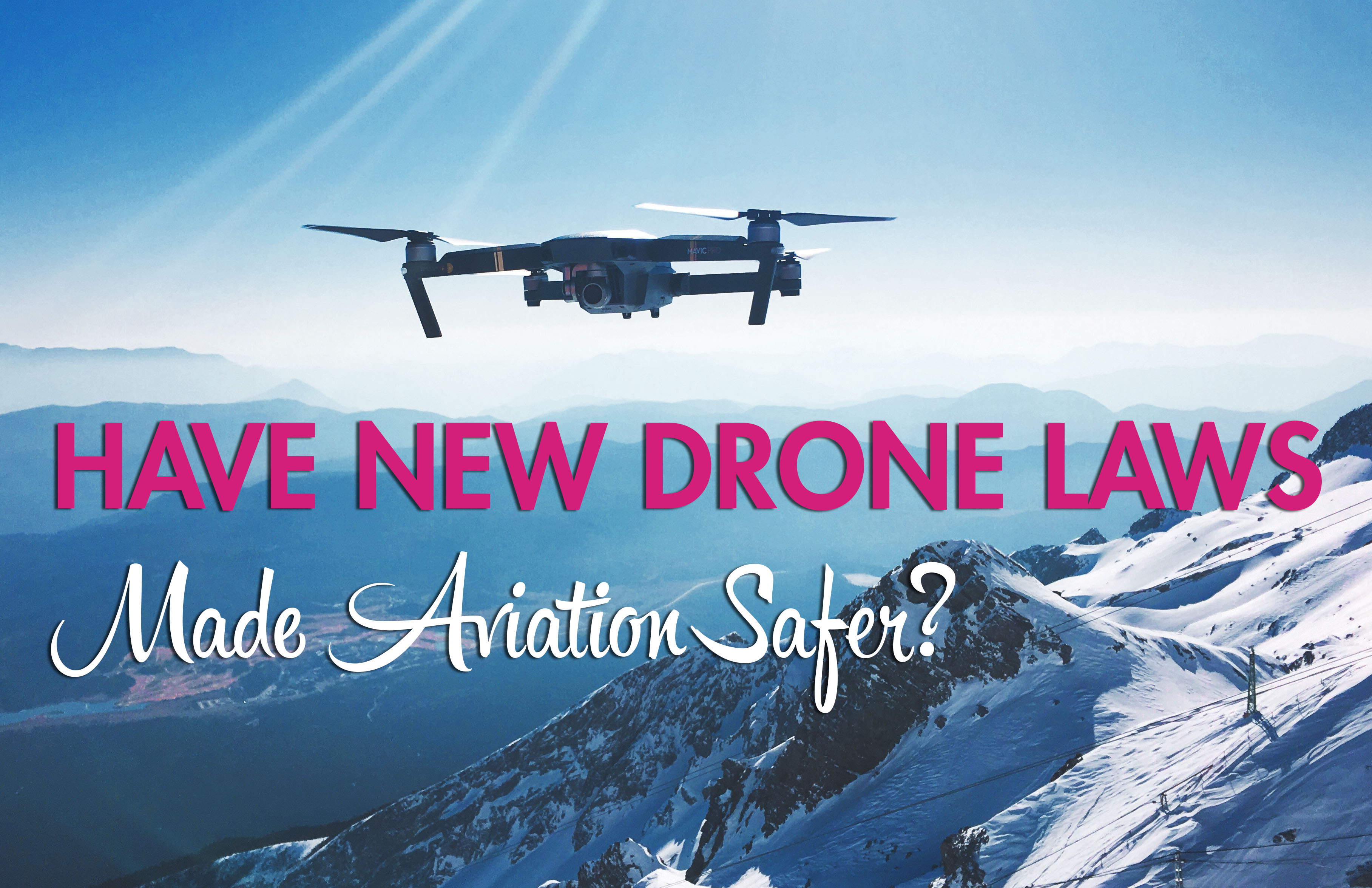 have new drone laws made aviation safer