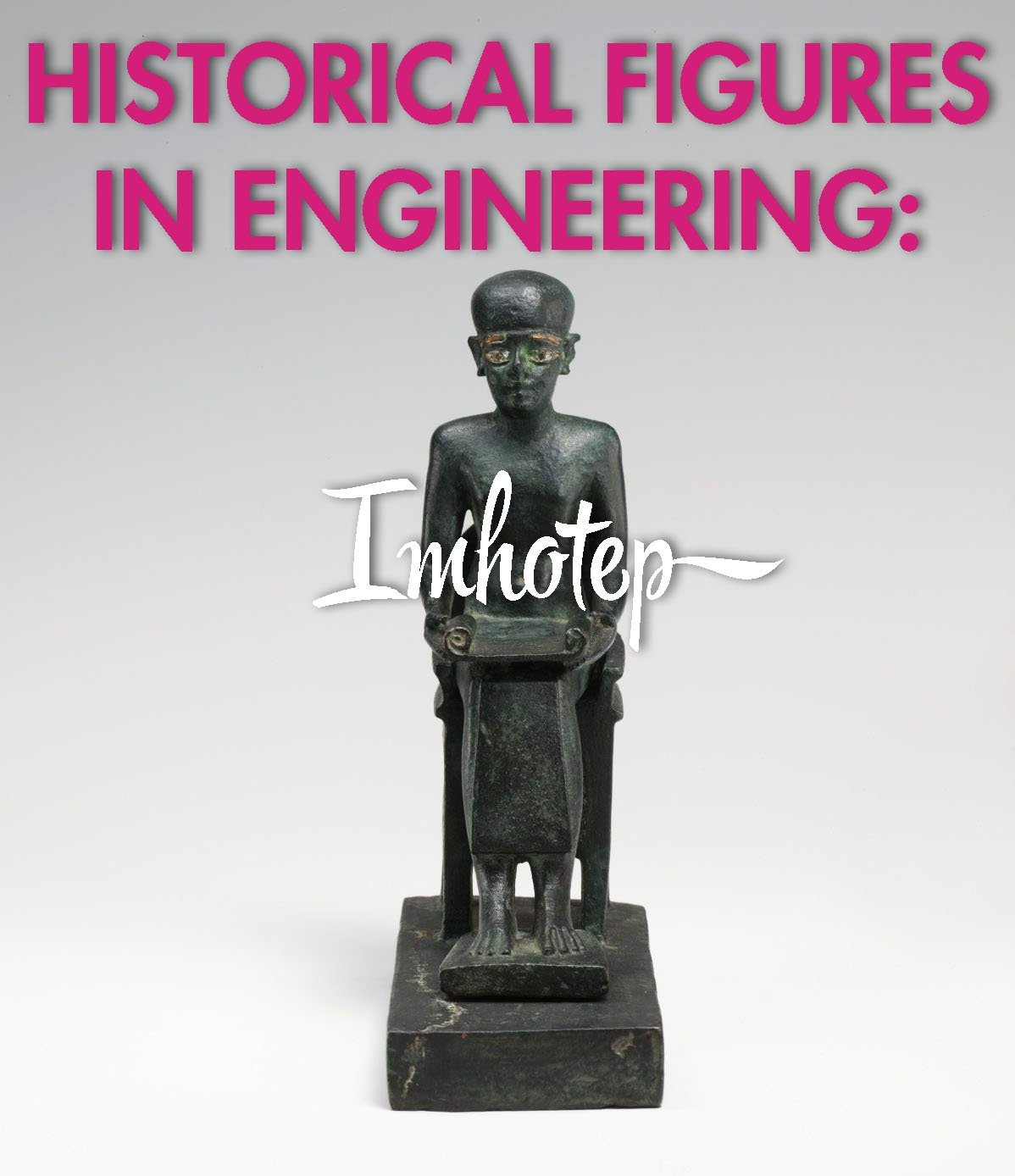 historical figures in engineering- Imhotep