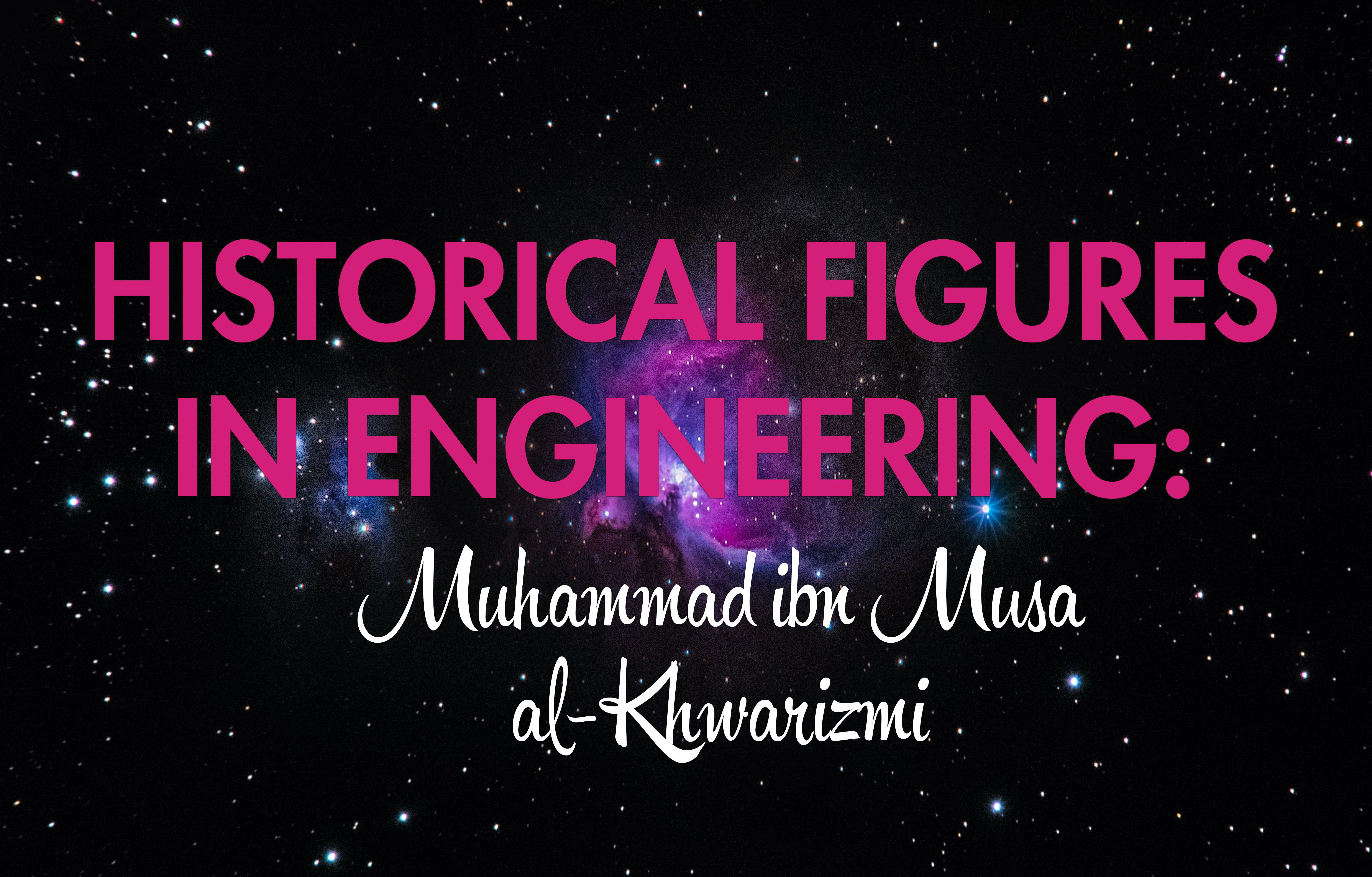 historical figures in engineering- muhammad ibn musa al-khwarizimi
