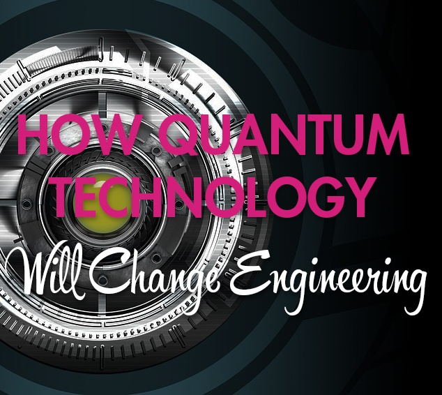 how quantumm technology will change engineering