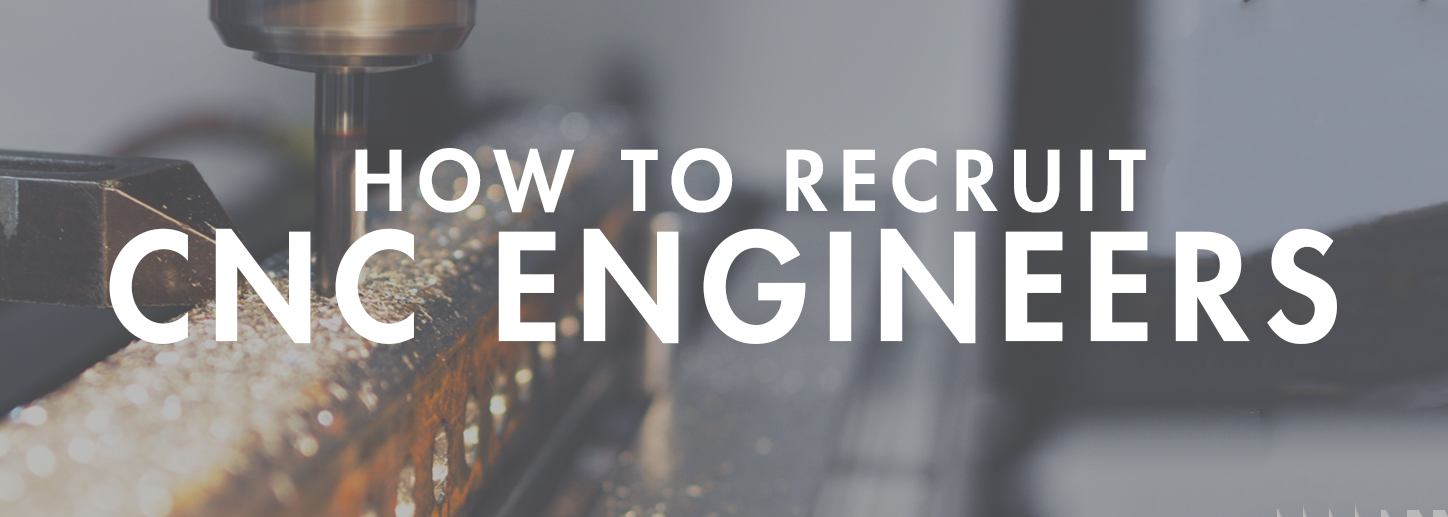 How to recruit CNC Engineers
