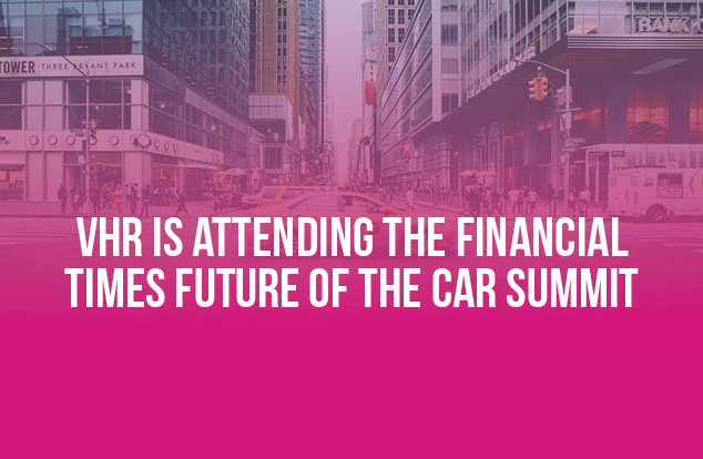 VHR Will Be Attending The Financial Times' Future Of The Car Summit